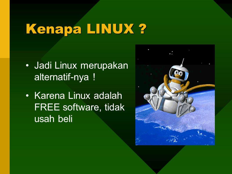 Jadi Linux merupakan alternatif-nya ! Karena Linux adalah FREE software, tidak usah beli Kenapa LINUX ?