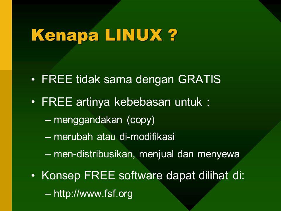 FREE tidak sama dengan GRATIS FREE artinya kebebasan untuk : –menggandakan (copy) –merubah atau di-modifikasi –men-distribusikan, menjual dan menyewa Konsep FREE software dapat dilihat di: –http://www.fsf.org Kenapa LINUX