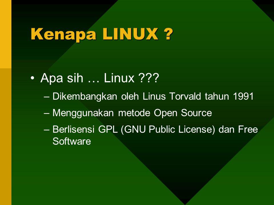 Apa sih … Linux ??? –Dikembangkan oleh Linus Torvald tahun 1991 –Menggunakan metode Open Source –Berlisensi GPL (GNU Public License) dan Free Software