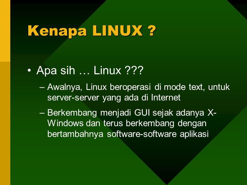 Apa sih … Linux ??? –Awalnya, Linux beroperasi di mode text, untuk server-server yang ada di Internet –Berkembang menjadi GUI sejak adanya X- Windows