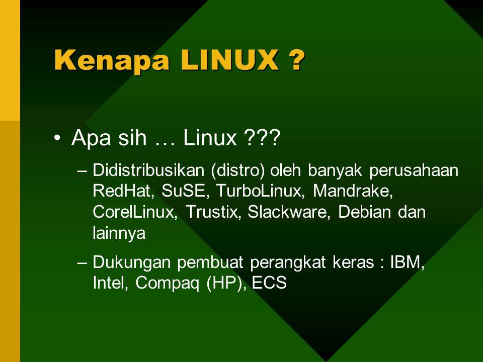 Apa sih … Linux ??? –Didistribusikan (distro) oleh banyak perusahaan RedHat, SuSE, TurboLinux, Mandrake, CorelLinux, Trustix, Slackware, Debian dan la