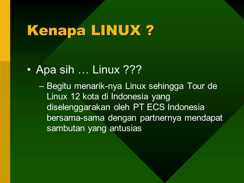 Apa sih … Linux ??? –Begitu menarik-nya Linux sehingga Tour de Linux 12 kota di Indonesia yang diselenggarakan oleh PT ECS Indonesia bersama-sama deng