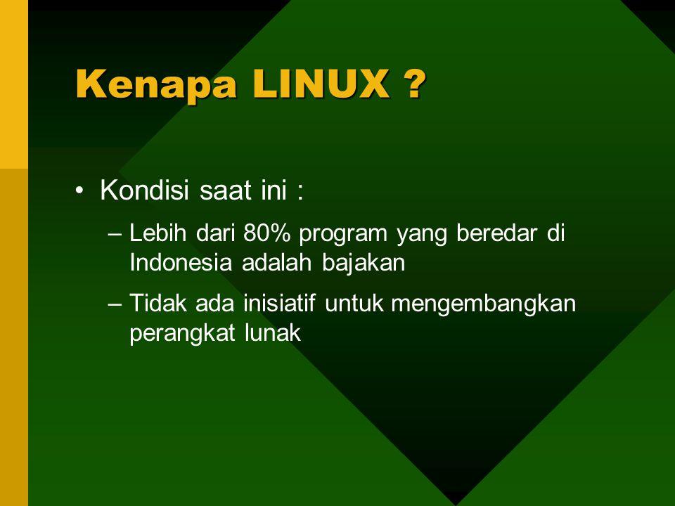 Kondisi saat ini : –Lebih dari 80% program yang beredar di Indonesia adalah bajakan –Tidak ada inisiatif untuk mengembangkan perangkat lunak Kenapa LINUX