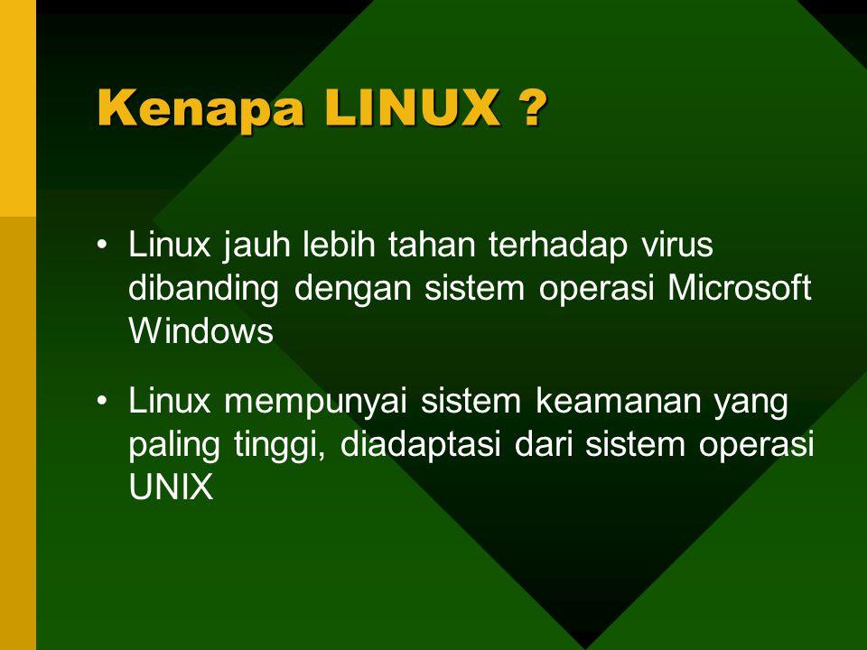 Linux jauh lebih tahan terhadap virus dibanding dengan sistem operasi Microsoft Windows Linux mempunyai sistem keamanan yang paling tinggi, diadaptasi dari sistem operasi UNIX Kenapa LINUX