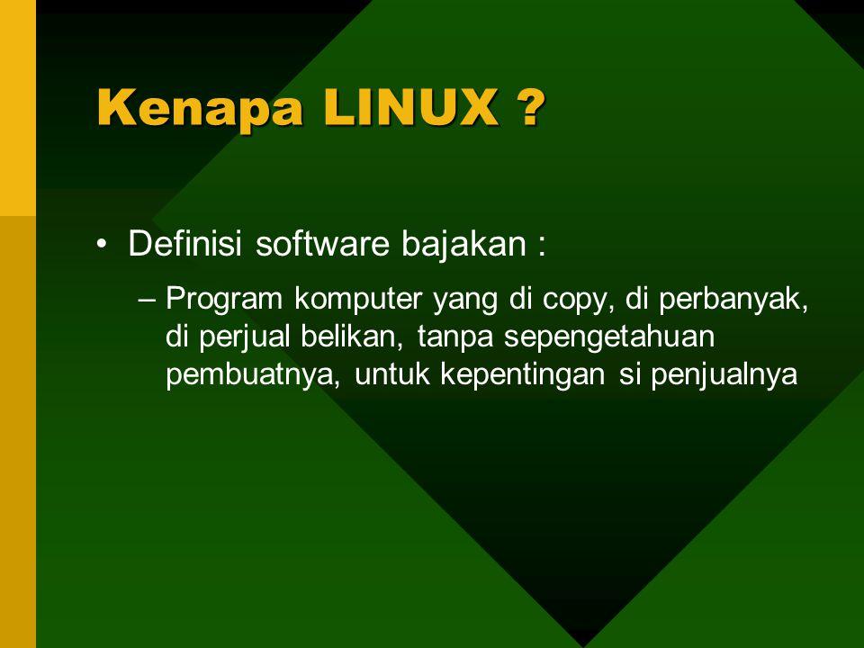 Definisi software bajakan : –Program komputer yang di copy, di perbanyak, di perjual belikan, tanpa sepengetahuan pembuatnya, untuk kepentingan si penjualnya Kenapa LINUX