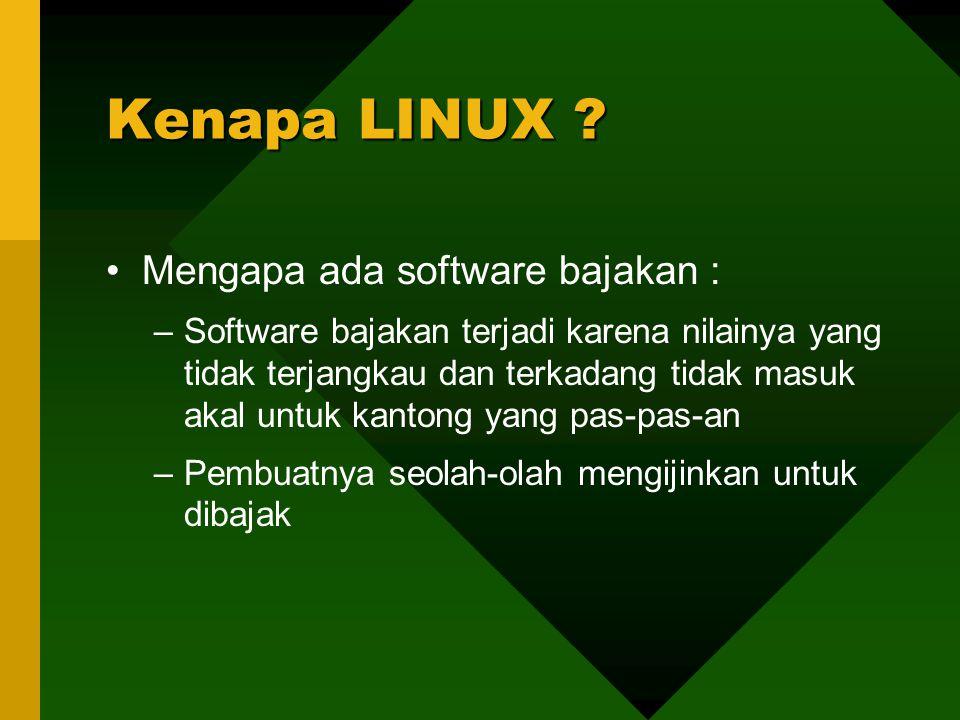 Mengapa ada software bajakan : –Software bajakan terjadi karena nilainya yang tidak terjangkau dan terkadang tidak masuk akal untuk kantong yang pas-pas-an –Pembuatnya seolah-olah mengijinkan untuk dibajak Kenapa LINUX