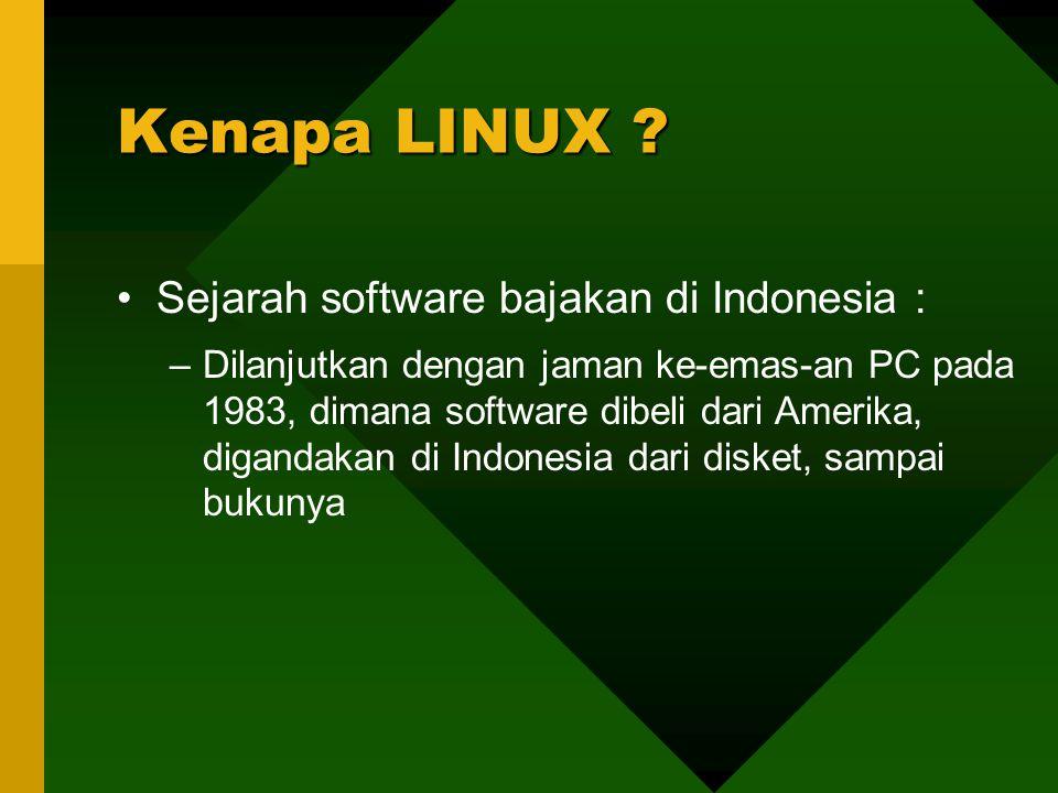 Sejarah software bajakan di Indonesia : –Dilanjutkan dengan jaman ke-emas-an PC pada 1983, dimana software dibeli dari Amerika, digandakan di Indonesia dari disket, sampai bukunya Kenapa LINUX