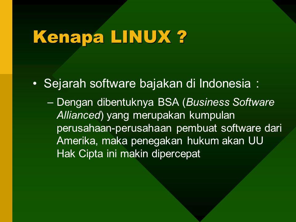 Sejarah software bajakan di Indonesia : –Dengan dibentuknya BSA (Business Software Allianced) yang merupakan kumpulan perusahaan-perusahaan pembuat software dari Amerika, maka penegakan hukum akan UU Hak Cipta ini makin dipercepat Kenapa LINUX