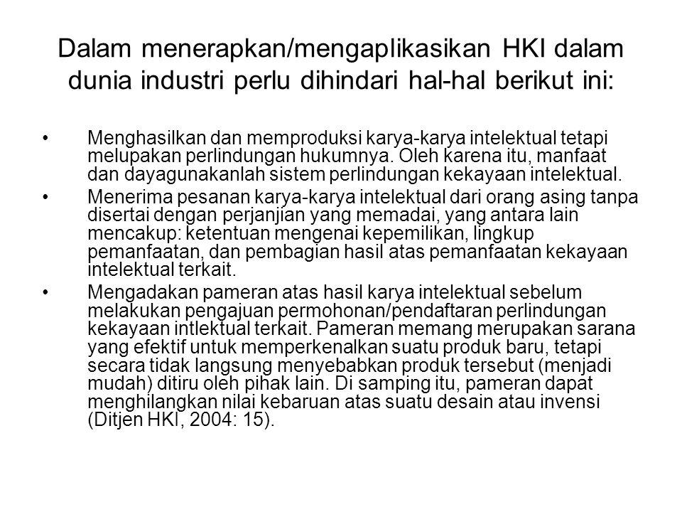 Dalam menerapkan/mengaplikasikan HKI dalam dunia industri perlu dihindari hal-hal berikut ini: Menghasilkan dan memproduksi karya-karya intelektual te