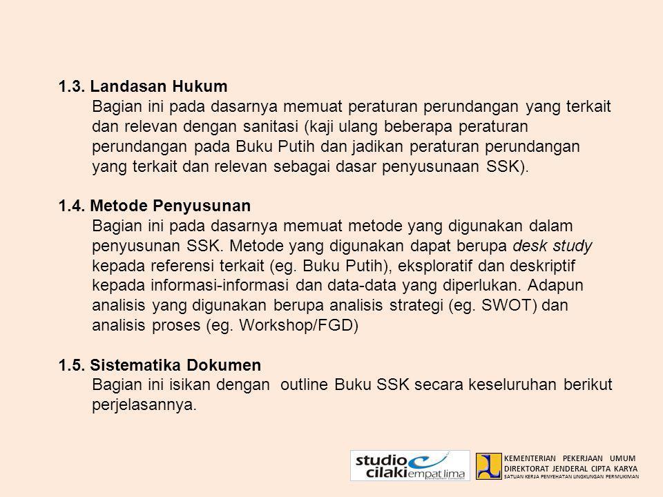 1.3. Landasan Hukum Bagian ini pada dasarnya memuat peraturan perundangan yang terkait dan relevan dengan sanitasi (kaji ulang beberapa peraturan peru