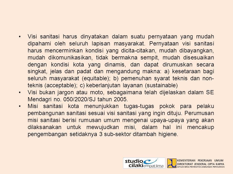 Visi sanitasi harus dinyatakan dalam suatu pernyataan yang mudah dipahami oleh seluruh lapisan masyarakat. Pernyataan visi sanitasi harus mencerminkan