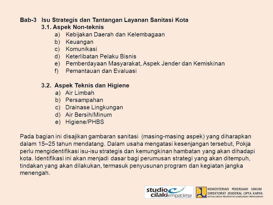 Bab-3Isu Strategis dan Tantangan Layanan Sanitasi Kota 3.1. Aspek Non-teknis a)Kebijakan Daerah dan Kelembagaan b)Keuangan c)Komunikasi d)Keterlibatan