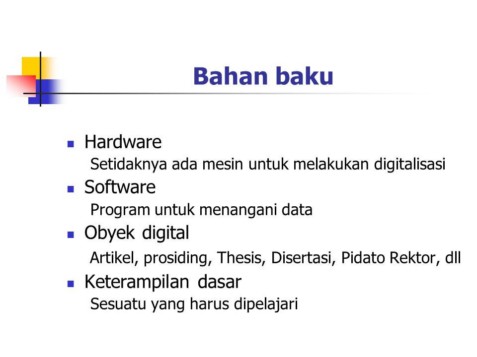 Bahan baku Hardware Setidaknya ada mesin untuk melakukan digitalisasi Software Program untuk menangani data Obyek digital Artikel, prosiding, Thesis,