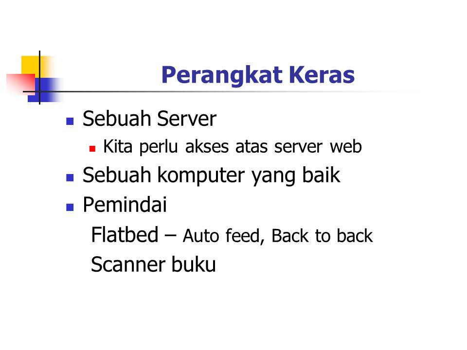 Perangkat Keras Sebuah Server Kita perlu akses atas server web Sebuah komputer yang baik Pemindai Flatbed – Auto feed, Back to back Scanner buku