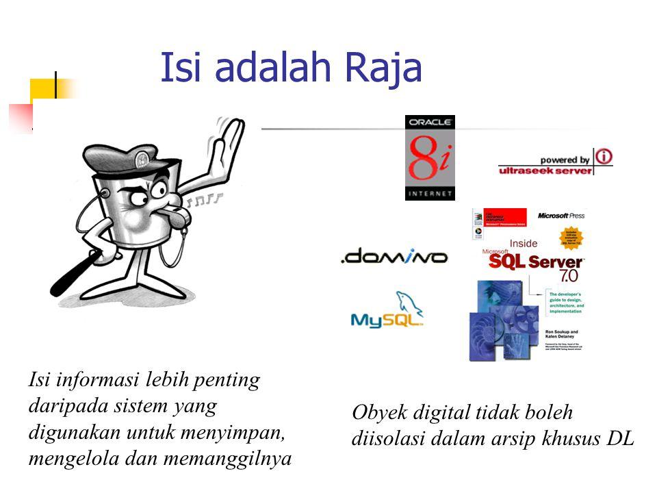 Isi adalah Raja Isi informasi lebih penting daripada sistem yang digunakan untuk menyimpan, mengelola dan memanggilnya Obyek digital tidak boleh diiso