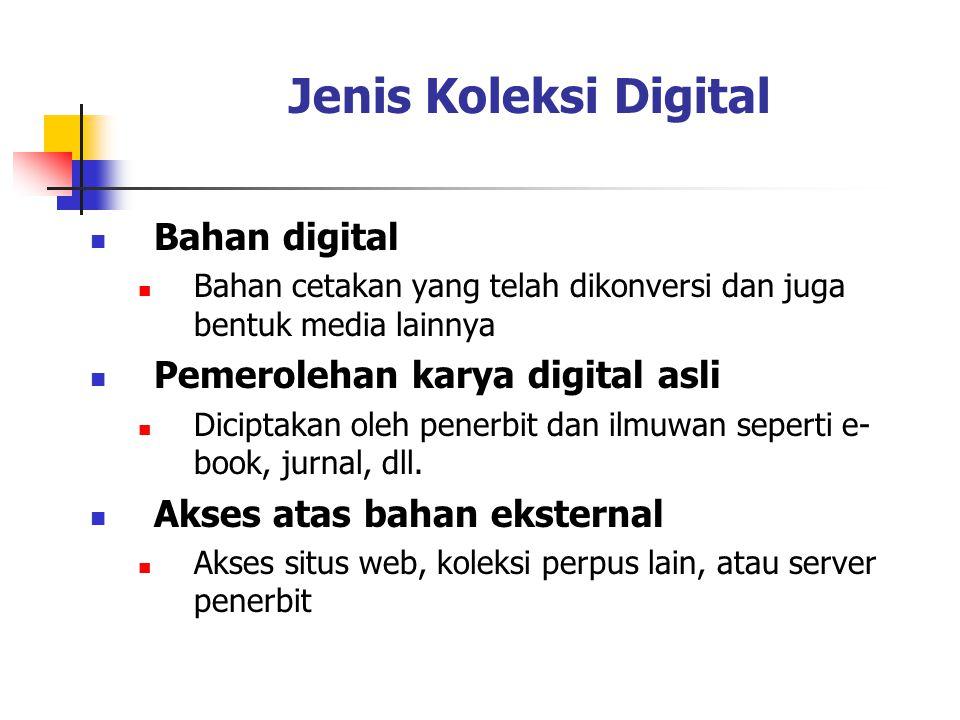 Jenis Koleksi Digital Bahan digital Bahan cetakan yang telah dikonversi dan juga bentuk media lainnya Pemerolehan karya digital asli Diciptakan oleh p