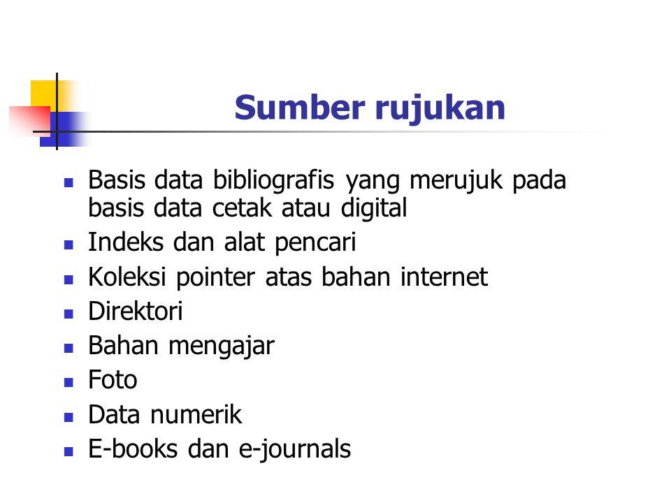 Sumber rujukan Basis data bibliografis yang merujuk pada basis data cetak atau digital Indeks dan alat pencari Koleksi pointer atas bahan internet Dir