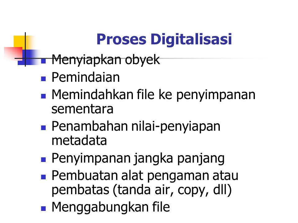 Proses Digitalisasi Menyiapkan obyek Pemindaian Memindahkan file ke penyimpanan sementara Penambahan nilai-penyiapan metadata Penyimpanan jangka panja