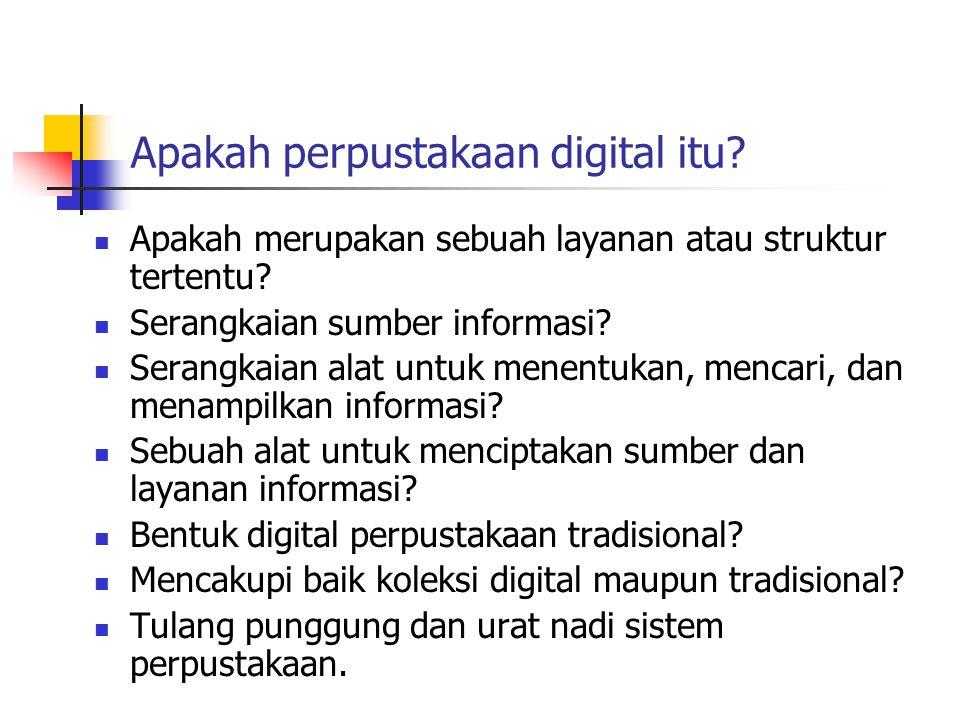 Apakah perpustakaan digital itu? Apakah merupakan sebuah layanan atau struktur tertentu? Serangkaian sumber informasi? Serangkaian alat untuk menentuk