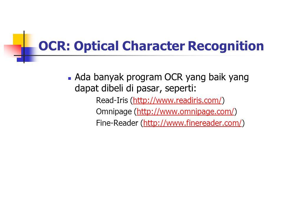 OCR: Optical Character Recognition Ada banyak program OCR yang baik yang dapat dibeli di pasar, seperti: Read-Iris (http://www.readiris.com/)http://ww