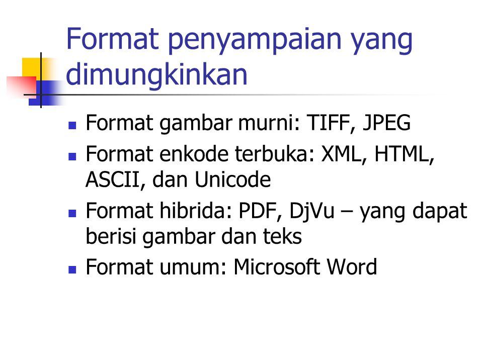 Format penyampaian yang dimungkinkan Format gambar murni: TIFF, JPEG Format enkode terbuka: XML, HTML, ASCII, dan Unicode Format hibrida: PDF, DjVu –