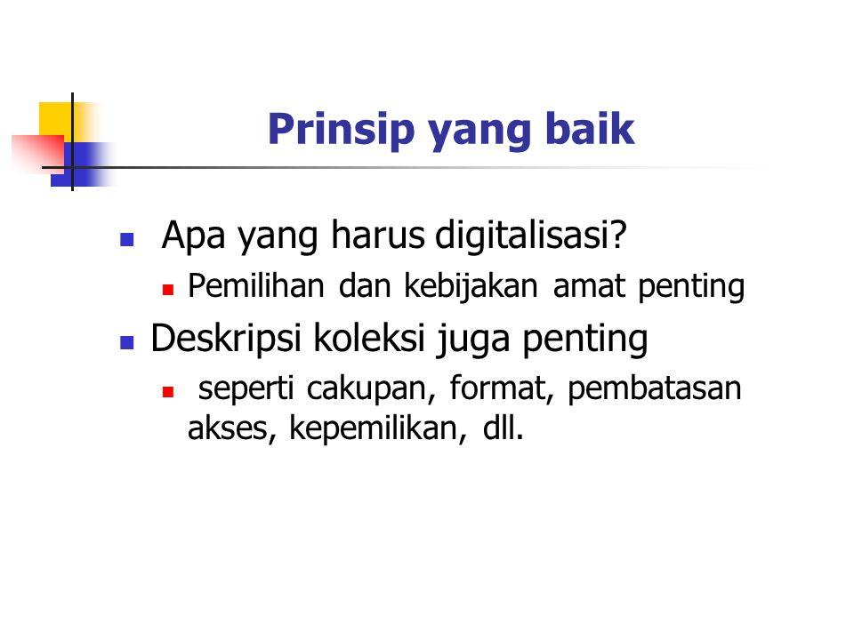 Prinsip yang baik Apa yang harus digitalisasi? Pemilihan dan kebijakan amat penting Deskripsi koleksi juga penting seperti cakupan, format, pembatasan