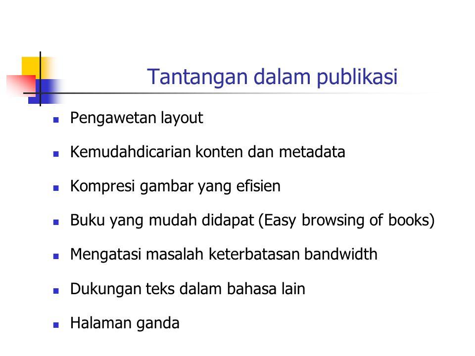 Tantangan dalam publikasi Pengawetan layout Kemudahdicarian konten dan metadata Kompresi gambar yang efisien Buku yang mudah didapat (Easy browsing of