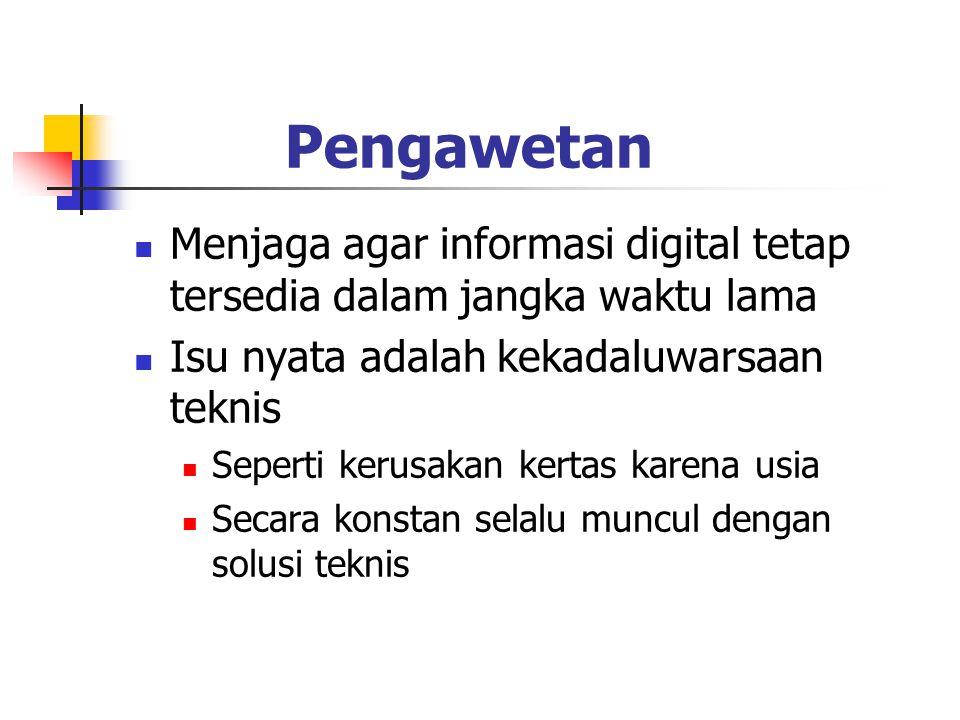 Pengawetan Menjaga agar informasi digital tetap tersedia dalam jangka waktu lama Isu nyata adalah kekadaluwarsaan teknis Seperti kerusakan kertas kare