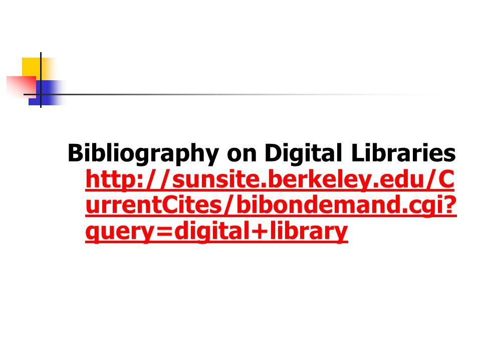 Bibliography on Digital Libraries http://sunsite.berkeley.edu/C urrentCites/bibondemand.cgi? query=digital+library http://sunsite.berkeley.edu/C urren