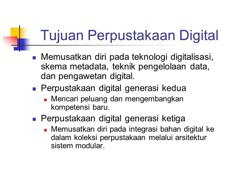 Tujuan Perpustakaan Digital Memusatkan diri pada teknologi digitalisasi, skema metadata, teknik pengelolaan data, dan pengawetan digital. Perpustakaan