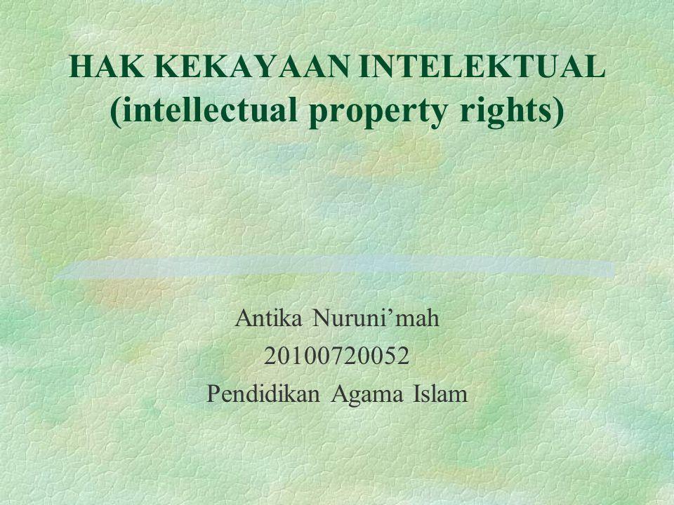 HAK KEKAYAAN INTELEKTUAL (intellectual property rights) Antika Nuruni'mah 20100720052 Pendidikan Agama Islam