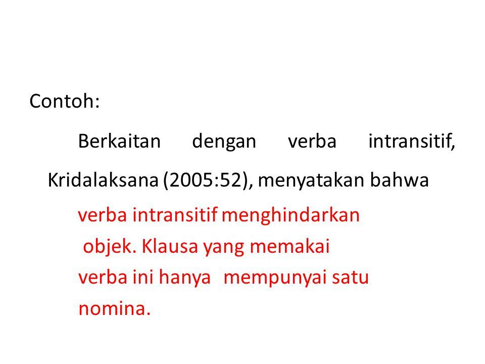 Contoh: Berkaitan dengan verba intransitif, Kridalaksana (2005:52), menyatakan bahwa verba intransitif menghindarkan objek. Klausa yang memakai verba