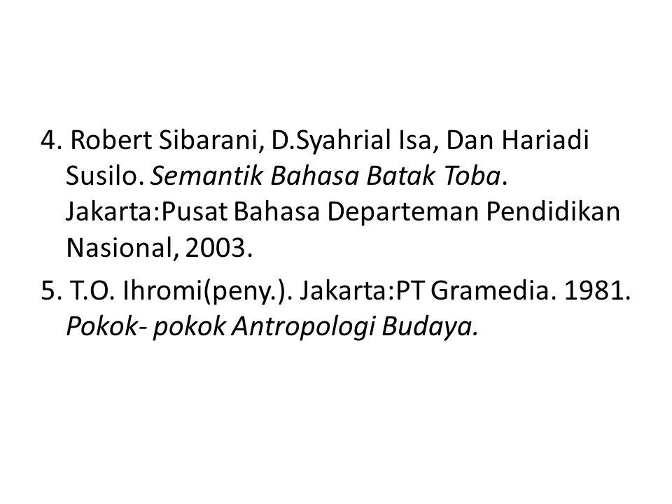 4. Robert Sibarani, D.Syahrial Isa, Dan Hariadi Susilo. Semantik Bahasa Batak Toba. Jakarta:Pusat Bahasa Departeman Pendidikan Nasional, 2003. 5. T.O.