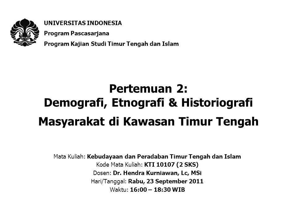 Pertemuan 2: Demografi, Etnografi & Historiografi Masyarakat di Kawasan Timur Tengah Mata Kuliah: Kebudayaan dan Peradaban Timur Tengah dan Islam Kode