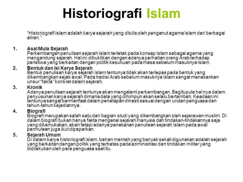 """Historiografi Islam """"Historiografi Islam adalah karya sejarah yang ditulis oleh penganut agama Islam dari berbagai aliran."""" 1.Asal Mula Sejarah Perkem"""