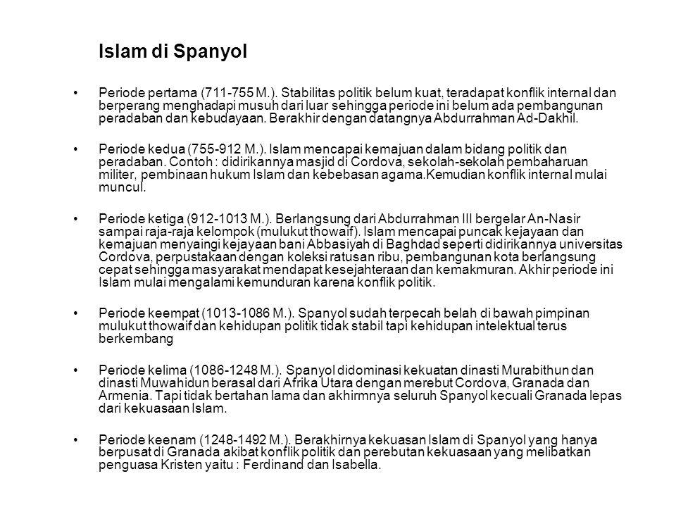 Islam di Spanyol Periode pertama (711-755 M.). Stabilitas politik belum kuat, teradapat konflik internal dan berperang menghadapi musuh dari luar sehi
