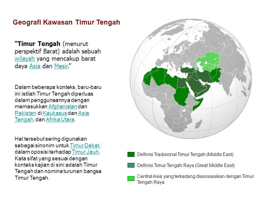 Definisi Tradisional Timur Tengah (Middle East) Definisi Timur Tengah Raya (Great Middle East) Central Asia yang terkadang diasosiasikan dengan Timur