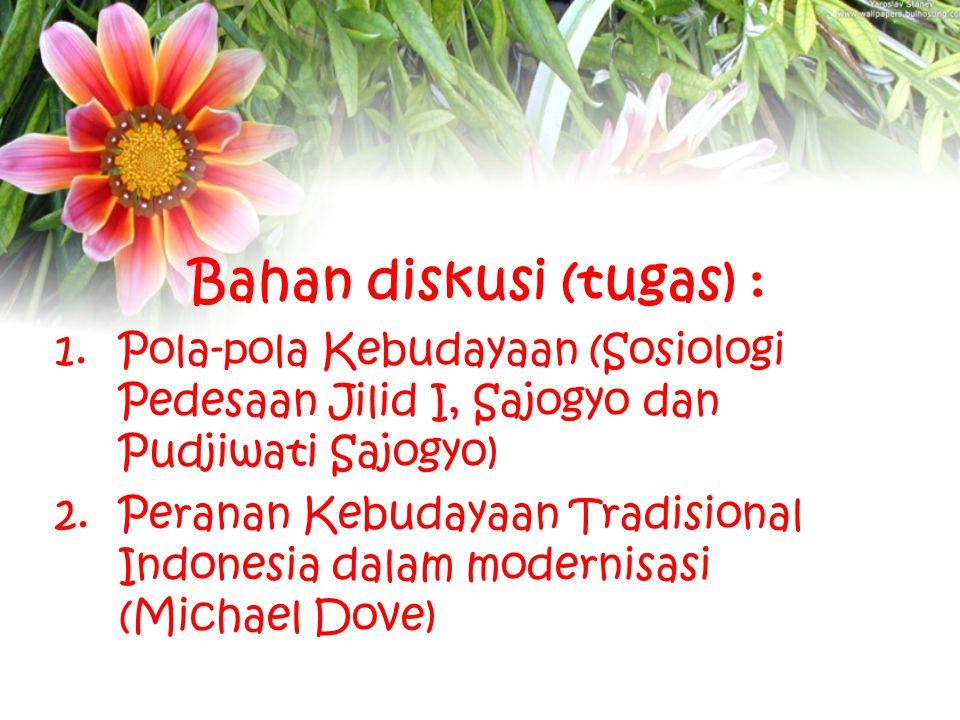 Bahan diskusi (tugas) : 1.Pola-pola Kebudayaan (Sosiologi Pedesaan Jilid I, Sajogyo dan Pudjiwati Sajogyo) 2.Peranan Kebudayaan Tradisional Indonesia