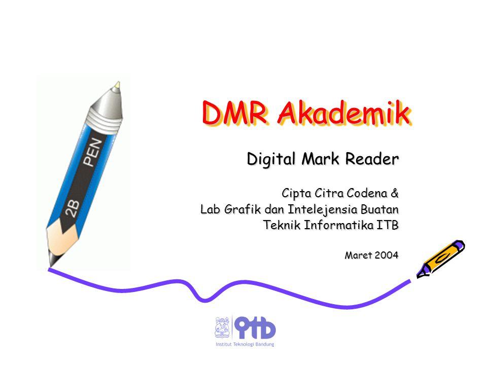 DMR Akademik Digital Mark Reader Cipta Citra Codena & Lab Grafik dan Intelejensia Buatan Teknik Informatika ITB Maret 2004