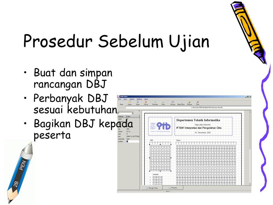 Prosedur Sebelum Ujian Buat dan simpan rancangan DBJ Perbanyak DBJ sesuai kebutuhan Bagikan DBJ kepada peserta