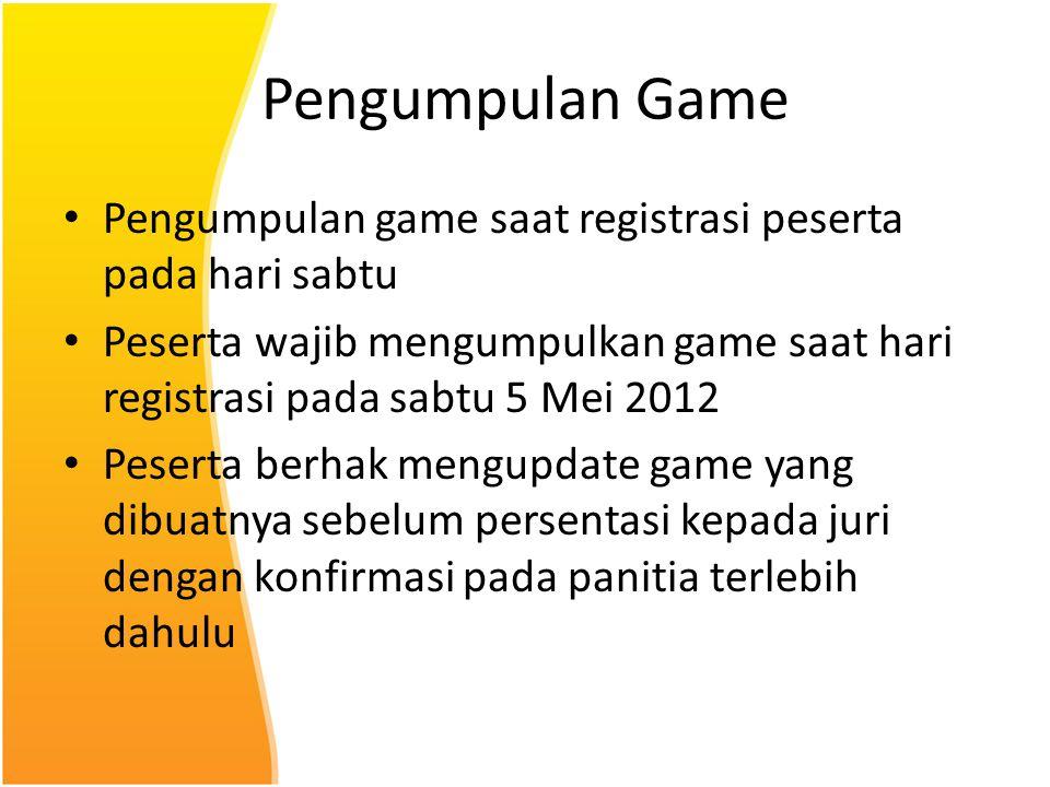 Pengumpulan Game Pengumpulan game saat registrasi peserta pada hari sabtu Peserta wajib mengumpulkan game saat hari registrasi pada sabtu 5 Mei 2012 P