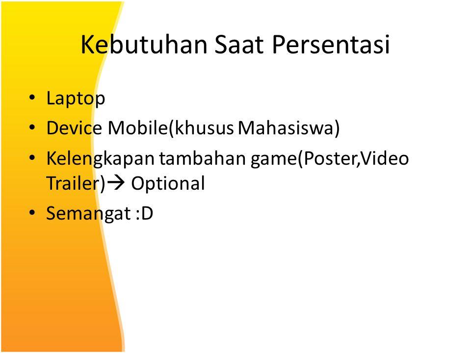 Kebutuhan Saat Persentasi Laptop Device Mobile(khusus Mahasiswa) Kelengkapan tambahan game(Poster,Video Trailer)  Optional Semangat :D