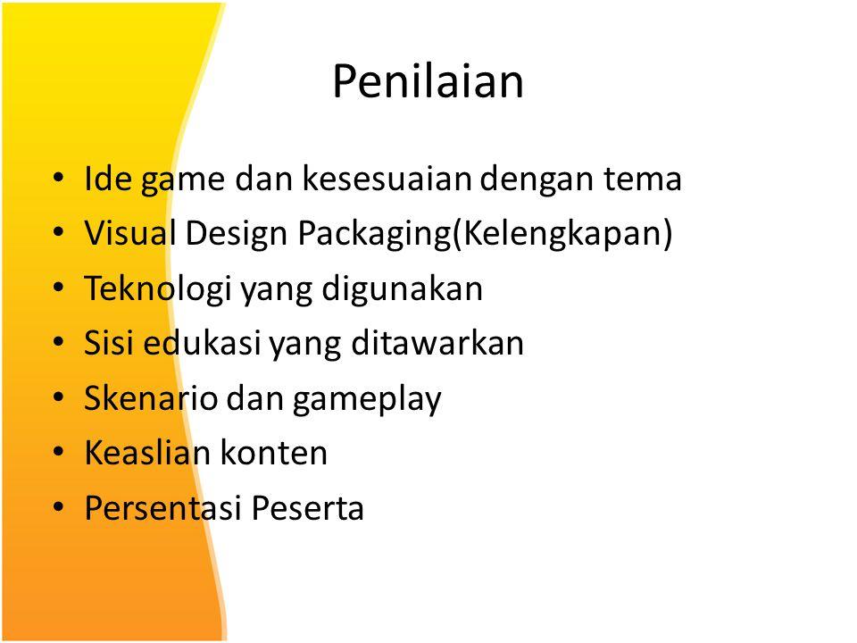Penilaian Ide game dan kesesuaian dengan tema Visual Design Packaging(Kelengkapan) Teknologi yang digunakan Sisi edukasi yang ditawarkan Skenario dan