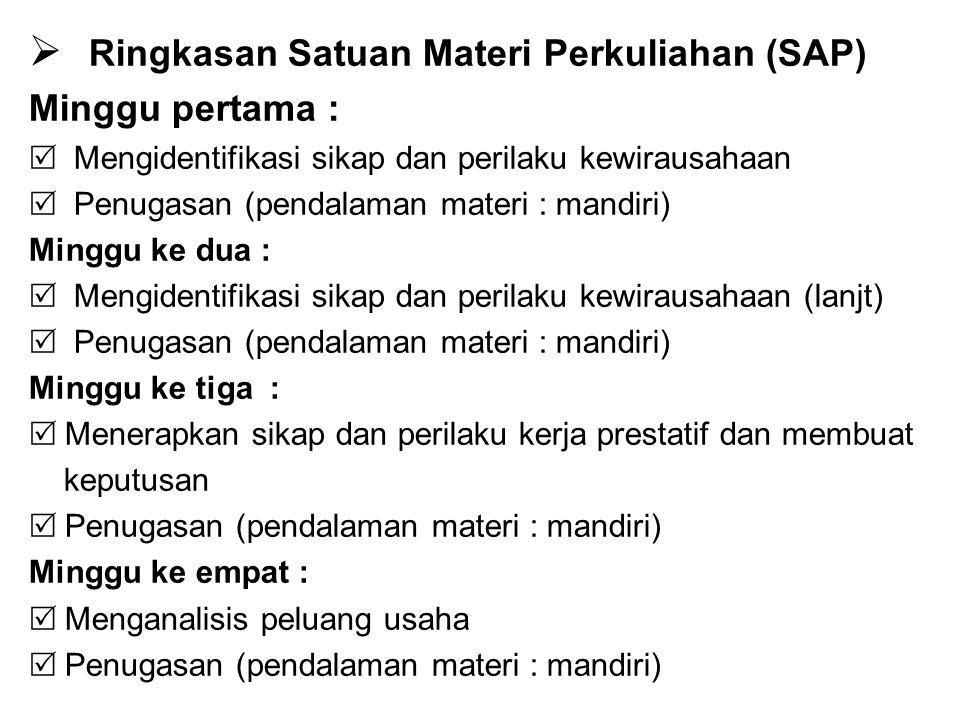  Ringkasan Satuan Materi Perkuliahan (SAP) Minggu pertama :  Mengidentifikasi sikap dan perilaku kewirausahaan  Penugasan (pendalaman materi : mand