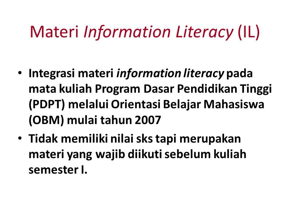 Materi Information Literacy (IL) Integrasi materi information literacy pada mata kuliah Program Dasar Pendidikan Tinggi (PDPT) melalui Orientasi Belaj