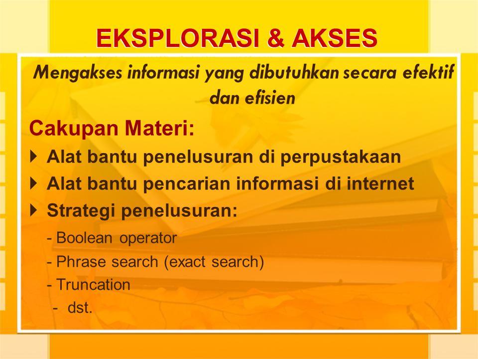 EKSPLORASI & AKSES Mengakses informasi yang dibutuhkan secara efektif dan efisien Cakupan Materi:  Alat bantu penelusuran di perpustakaan  Alat bant