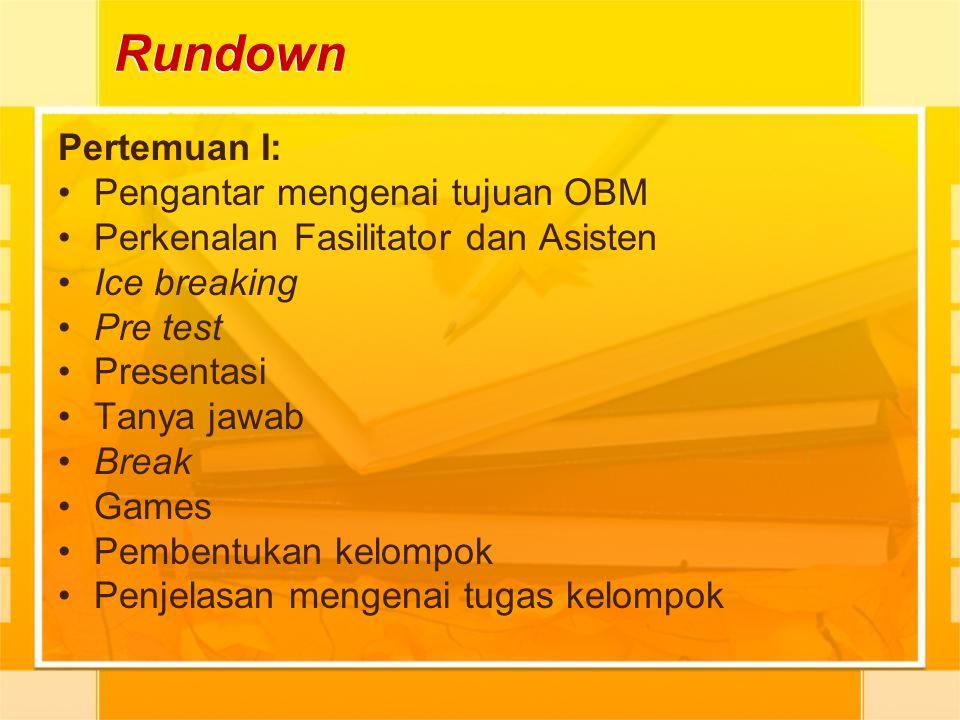 Rundown Pertemuan I: Pengantar mengenai tujuan OBM Perkenalan Fasilitator dan Asisten Ice breaking Pre test Presentasi Tanya jawab Break Games Pembent