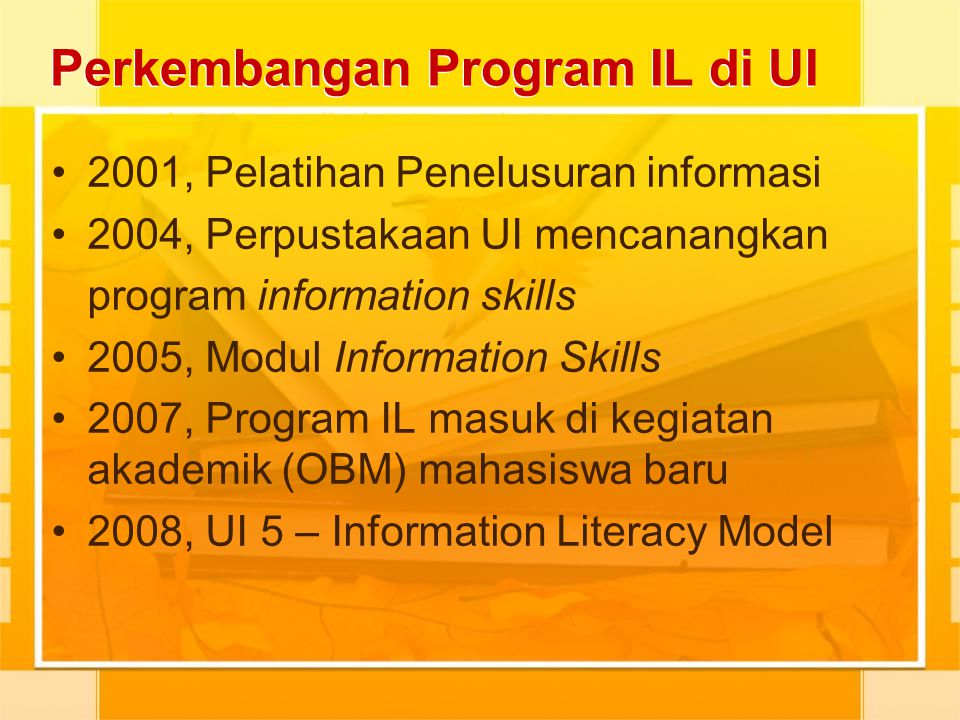 Perkembangan Program IL di UI 2001, Pelatihan Penelusuran informasi 2004, Perpustakaan UI mencanangkan program information skills 2005, Modul Informat