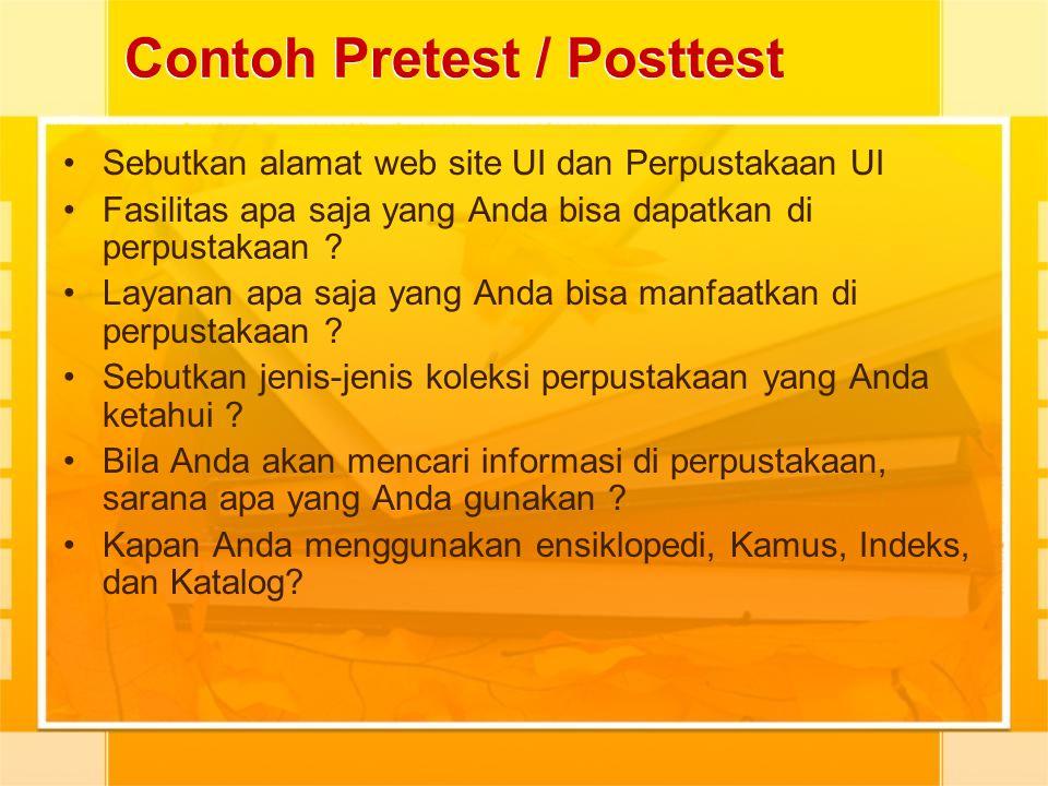 Contoh Pretest / Posttest Sebutkan alamat web site UI dan Perpustakaan UI Fasilitas apa saja yang Anda bisa dapatkan di perpustakaan ? Layanan apa saj