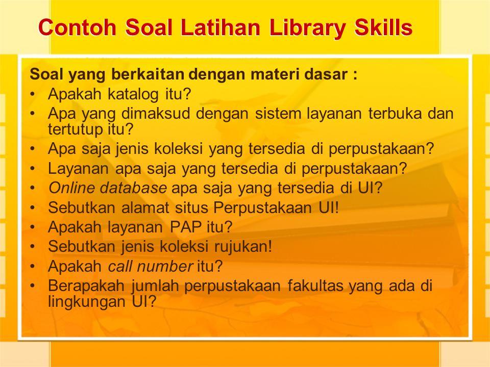 Contoh Soal Latihan Library Skills Soal yang berkaitan dengan materi dasar : Apakah katalog itu? Apa yang dimaksud dengan sistem layanan terbuka dan t